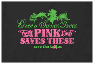 Save the tatas - Green Saves Trees Pink Saves These